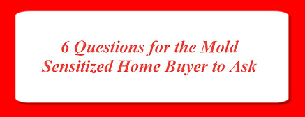 mold sensitized individual - questions to ask before buying a home